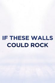 If These Walls Could Rock