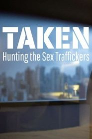 Taken: Hunting the Sex Traffickers